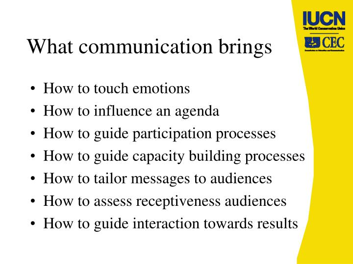 What communication brings