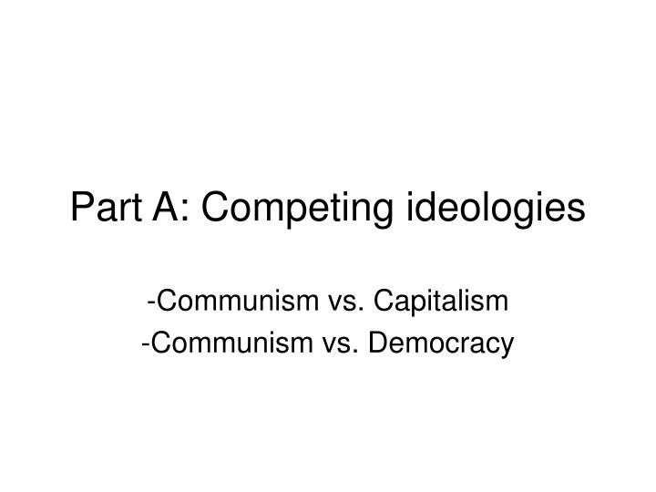 ideologies of communism and capitalism As an ideology, communism is generally regarded as hard-left, making fewer concessions to market capitalism and electoral democracy than do most forms of socialism its intellectual history is more varied than that of communism: the communist manifesto devotes a chapter to criticizing the.