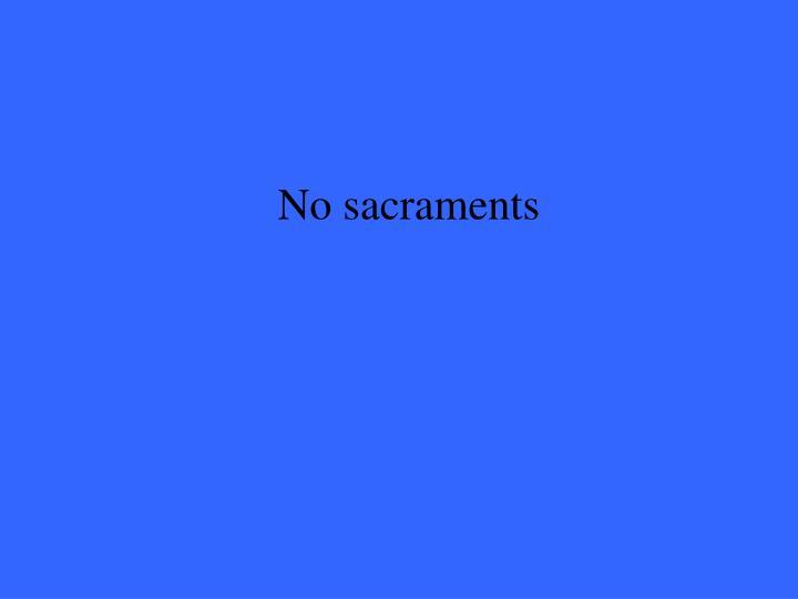 No sacraments