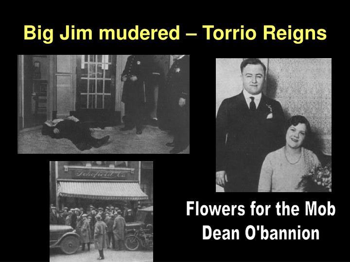 Big Jim mudered – Torrio Reigns