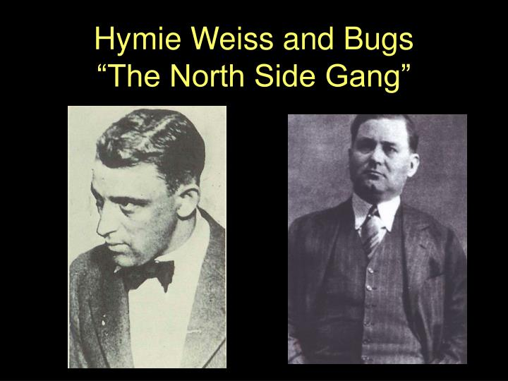 Hymie Weiss and Bugs