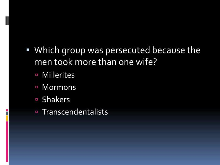 Which group was persecuted because the men took more than one wife?