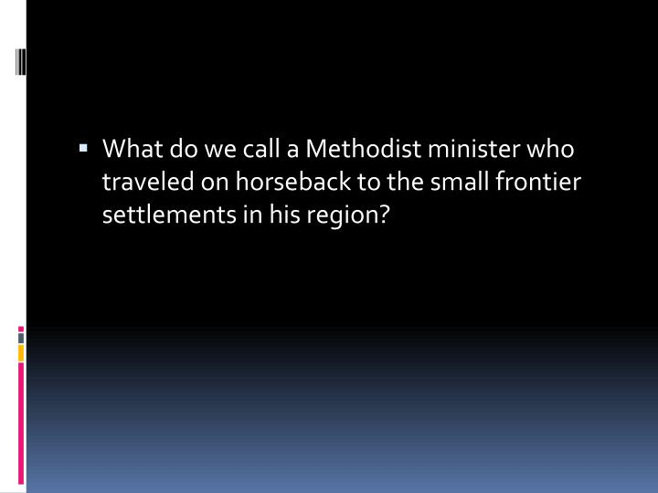 What do we call a Methodist minister who traveled on horseback to the small frontier settlements in his region?
