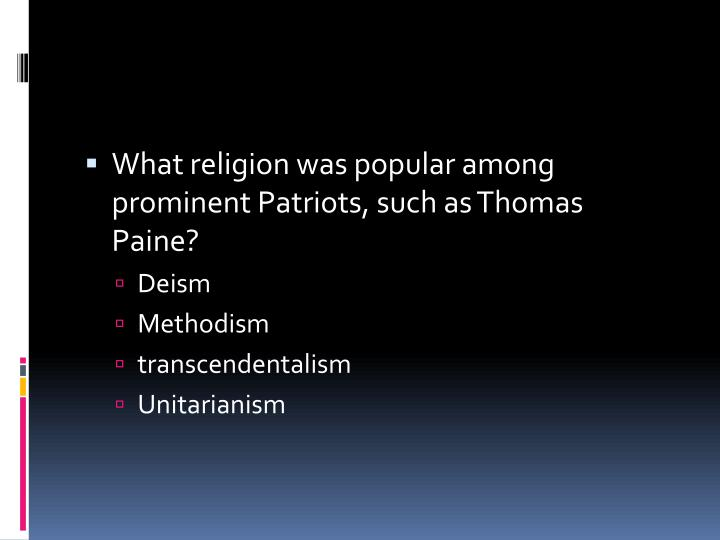What religion was popular among prominent Patriots, such as Thomas Paine?