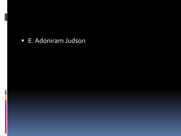 E. Adoniram Judson