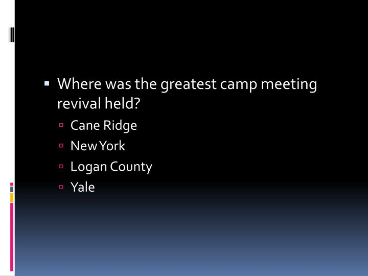 Where was the greatest camp meeting revival held?