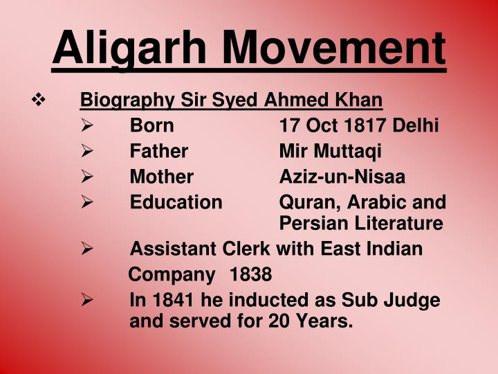 objectives of aligarh movement Aligarh movement posted by: saima ashraf on september 28, 2011 in british rule comments off on aligarh movement the war of independence 1857 left the muslims of indian in a wretched sate as the british put the sole responsibility of the war on their shoulders and started avenging and revenging them.