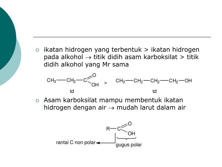 ikatan hidrogen yang terbentuk > ikatan hidrogen pada alkohol