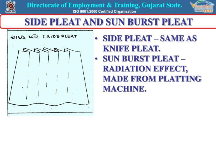 SIDE PLEAT AND SUN BURST PLEAT