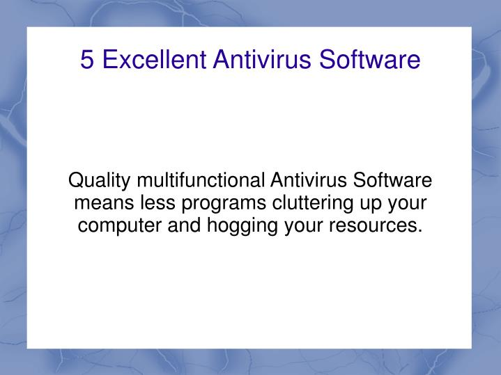 Quality multifunctional Antivirus Software means less programs cluttering up your computer and hoggi...