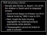 still integrating schools