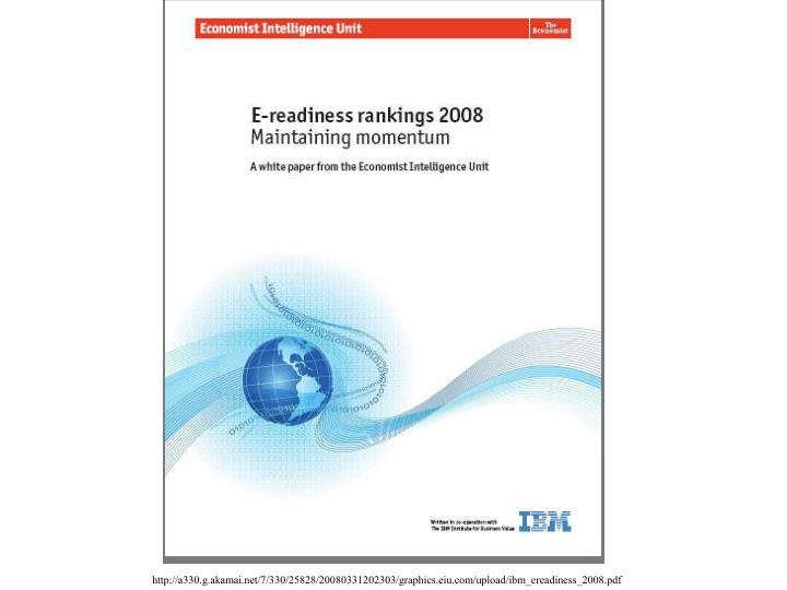http://a330.g.akamai.net/7/330/25828/20080331202303/graphics.eiu.com/upload/ibm_ereadiness_2008.pdf