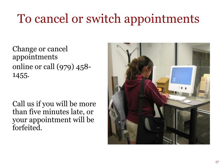 To cancel or switch appointments