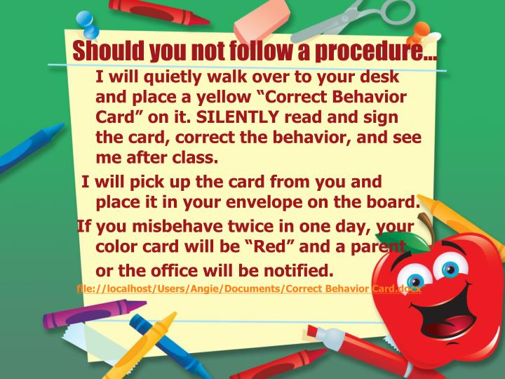 Should you not follow a procedure…