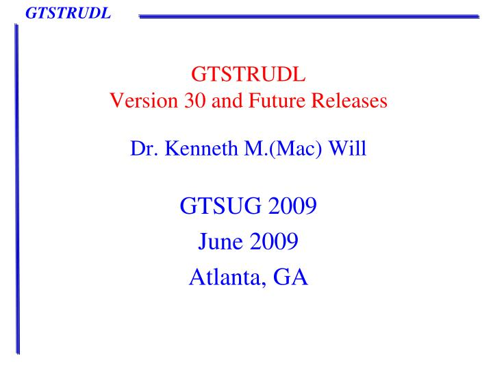 gtstrudl version 30 and future releases n.
