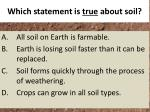 which statement is true about soil