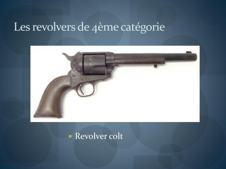 Les revolvers de 4ème catégorie