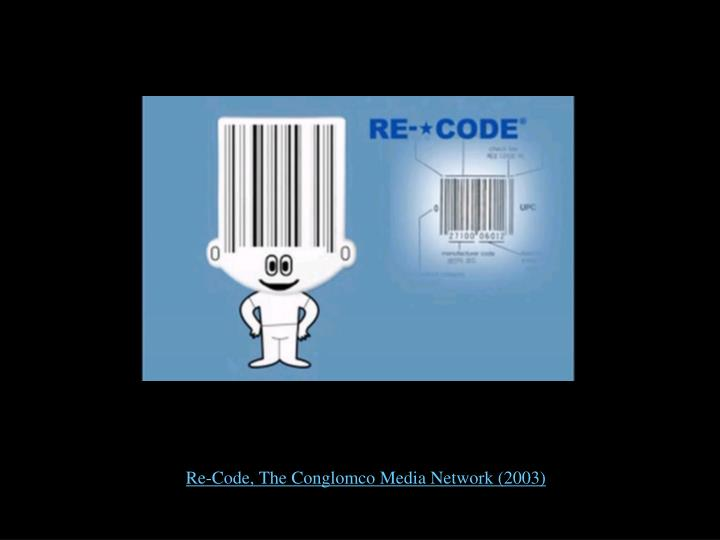 Re-Code, The Conglomco Media Network (2003)
