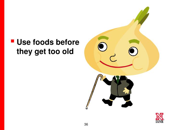 Use foods before they get too old