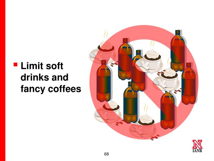 Limit soft drinks and fancy coffees