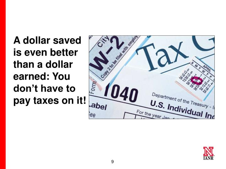 A dollar saved is even better than a dollar earned: You  don't have to pay taxes on it!