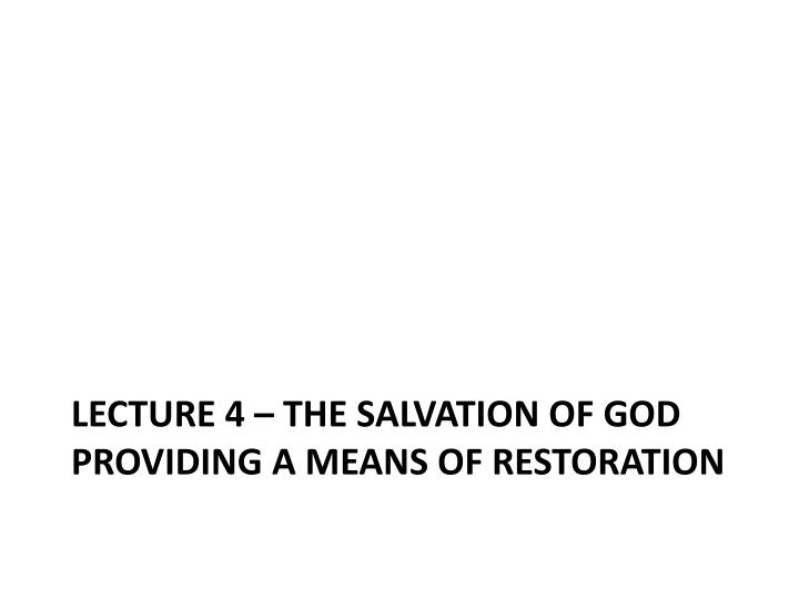 Lecture 4 the salvation of god providing a means of restoration