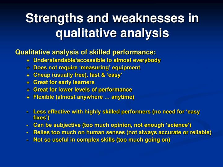 strengths and weakness of quantitative research This paper presents a critical review of the strengths and weaknesses of research designs involving quantitative measures and, in particular, experimental research the review evolved during the planning stage of a phd project that sought to determine the effects of witnessed resuscitation on bereaved relatives.