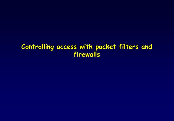 Controlling access with packet filters and firewalls