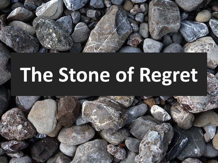 The stone of regret