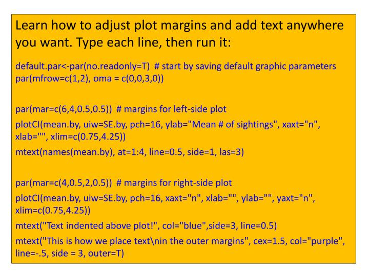 Learn how to adjust plot margins and add text anywhere you want. Type each line, then run it: