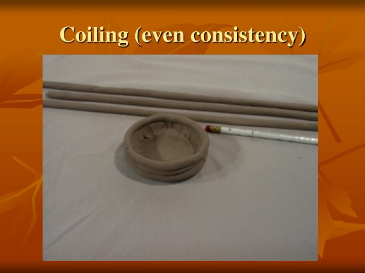 Coiling (even consistency)