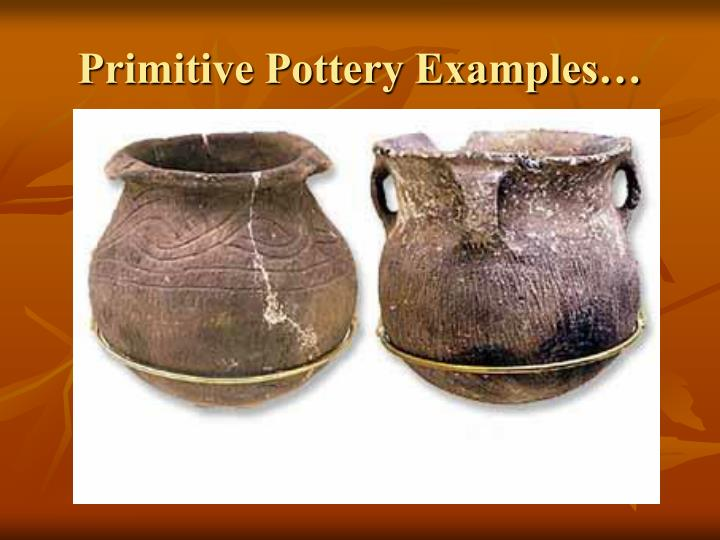 Primitive Pottery Examples…