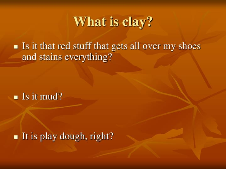 What is clay?