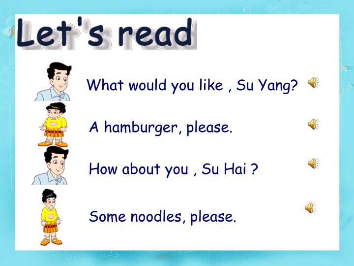 What would you like , Su Yang?