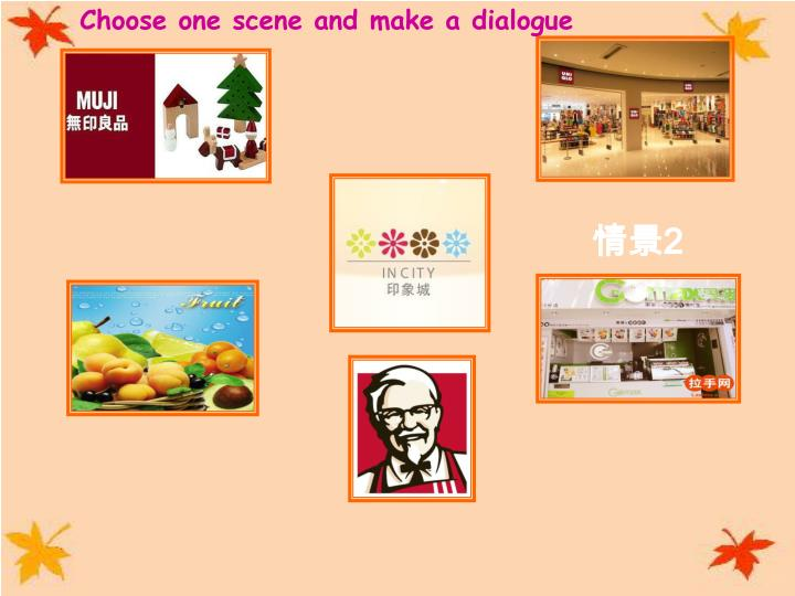 Choose one scene and make a dialogue