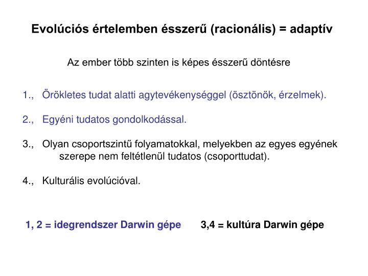 Evolúciós értelemben ésszerű (racionális) = adaptív