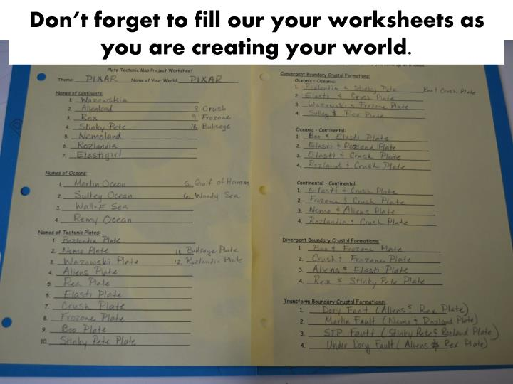 Don't forget to fill our your worksheets as you are creating your world.