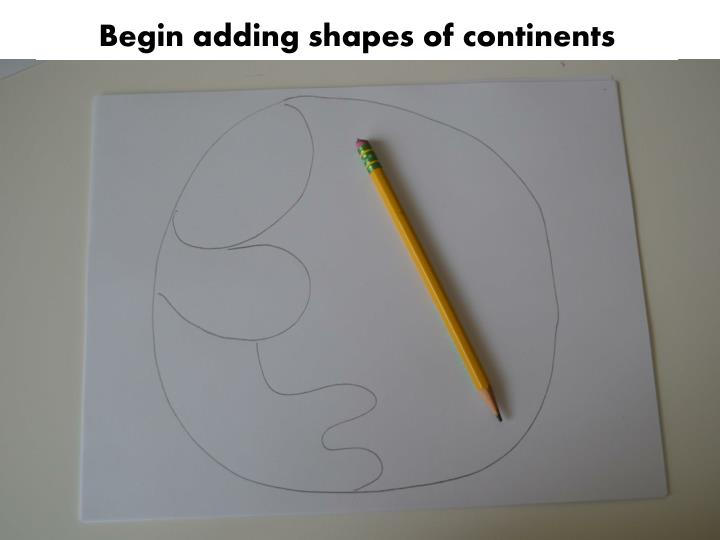 Begin adding shapes of continents