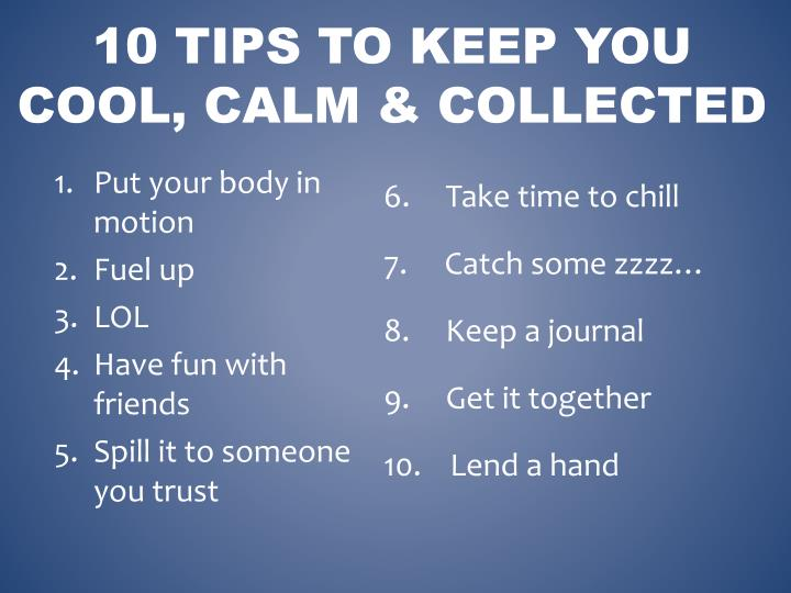 10 TIPS TO KEEP YOU COOL, CALM & COLLECTED