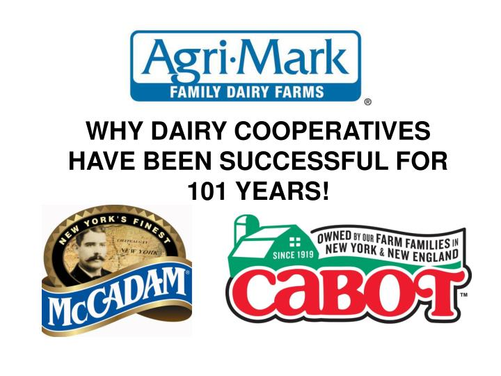 WHY DAIRY COOPERATIVES HAVE BEEN SUCCESSFUL FOR 101 YEARS!