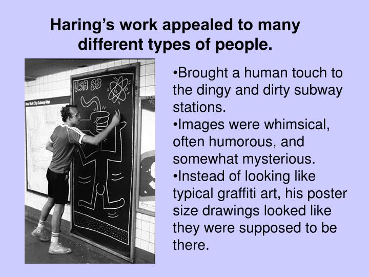 Haring's work appealed to many different types of people.