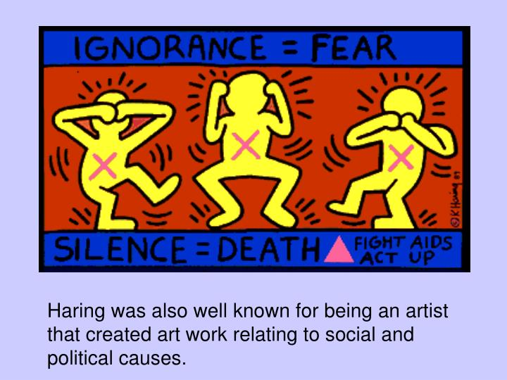 Haring was also well known for being an artist that created art work relating to social and political causes.
