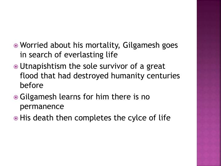 Worried about his mortality, Gilgamesh goes in search of everlasting life