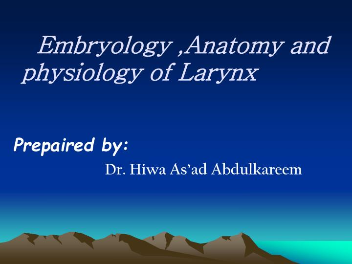 Embryology anatomy and physiology of larynx