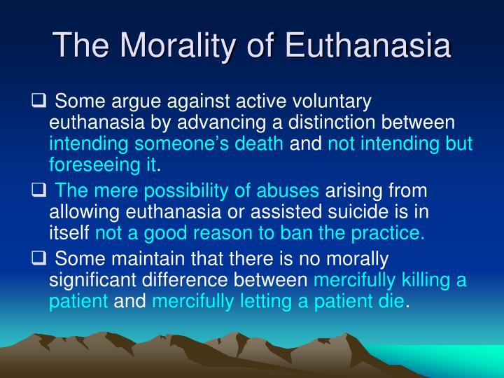 an examination of the morality in euthanisia View notes - kant_and_euthanasia_exam_question(b) evaluate the argument that kant's moral theory could not support the idea of voluntary euthanasia kant's theory says that there are moral.