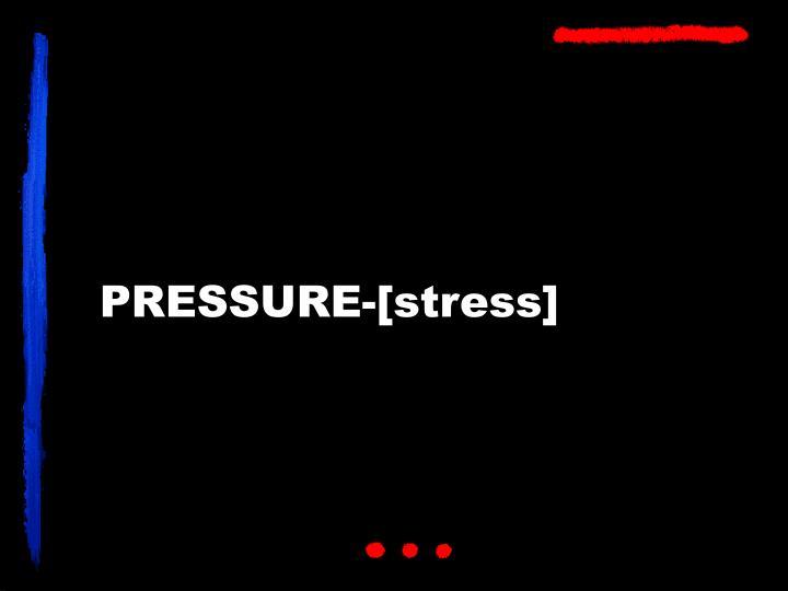 PRESSURE-[stress]