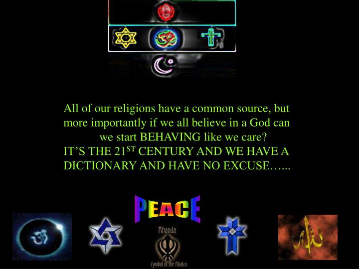 All of our religions have a common source, but