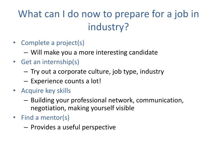 What can I do now to prepare for a job in industry?