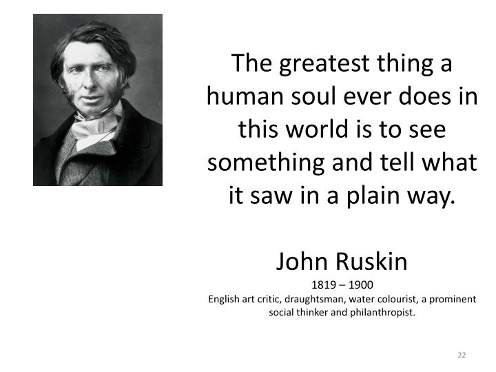 The greatest thing a human soul ever does in this world is to see something and tell what it saw in a plain way.