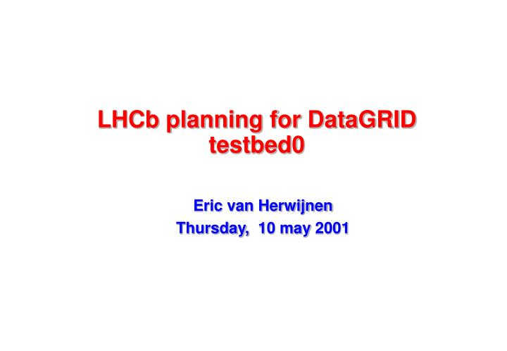 lhcb planning for datagrid testbed0 n.